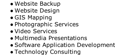Website Backup Website Design GIS Mapping Photographic Services Video Services Multimedia Presentations Software Application Development Technology Consulting